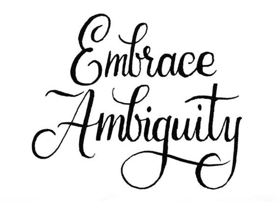 Embrace ambiguity